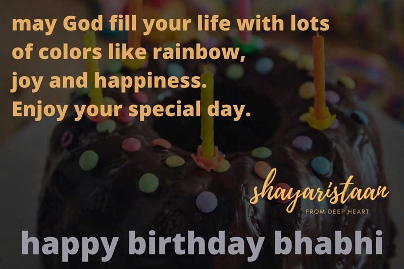   happy birthday bhabhi May God fill your life with lots