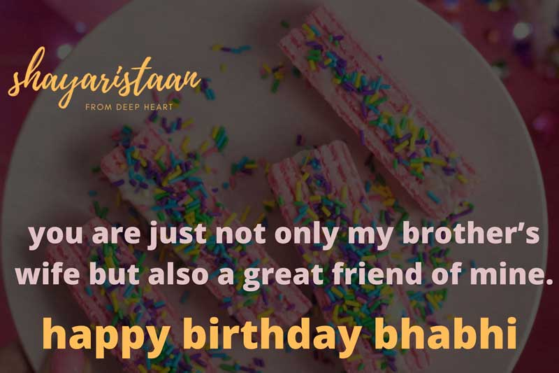 happy birthday bhabhi   you are just not only my brother's