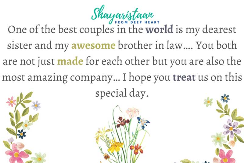 anniversary wishes for sister   One❤️ of the best couples in the world is my dearest❤️ sister and my awesome brother in law, You both are not just made❤️ for each other but you are also the most ❤️amazing company, I hope you treat us❤️ on this special day.