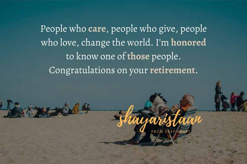 Retirement wishes for friend | People 😊who care, people who give, people😊 who love, change the world. I'm 😊honored to know 😊one of those people. Congratulations 😊on your retirement.