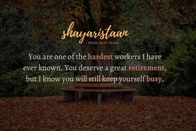happy retirement quotes | You are 🙂one of the hardest workers 🙂I have ever known. You deserve 🙂a great retirement, but I know 🙂you will still keep🙂 yourself busy.