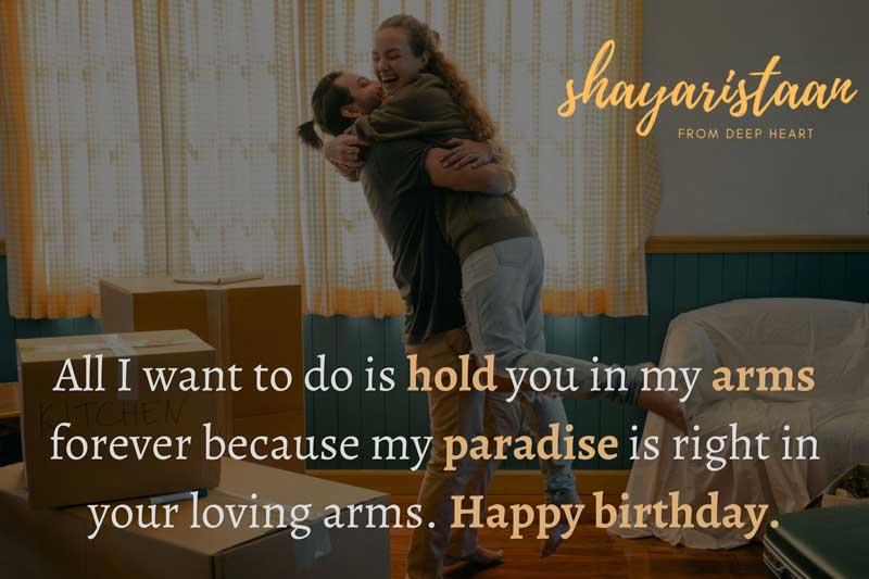 birthday wish for wife in hindi | All I 🙂want to do is hold you in🙂 my arms forever because my 🙂paradise is right in your loving arms. Happy🙂 birthday.