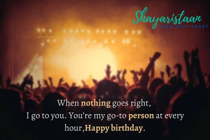 Shayaristaan | When Nothing Goes Right, I Go To You. You'Re My Go-To Person At Every Hour, Happy Birthday.
