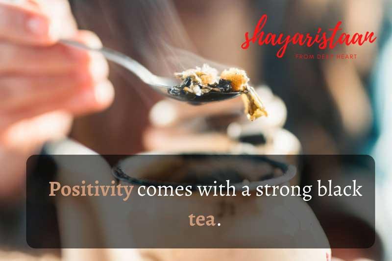 Chai Shayari | Positivity comes with a strong black tea.
