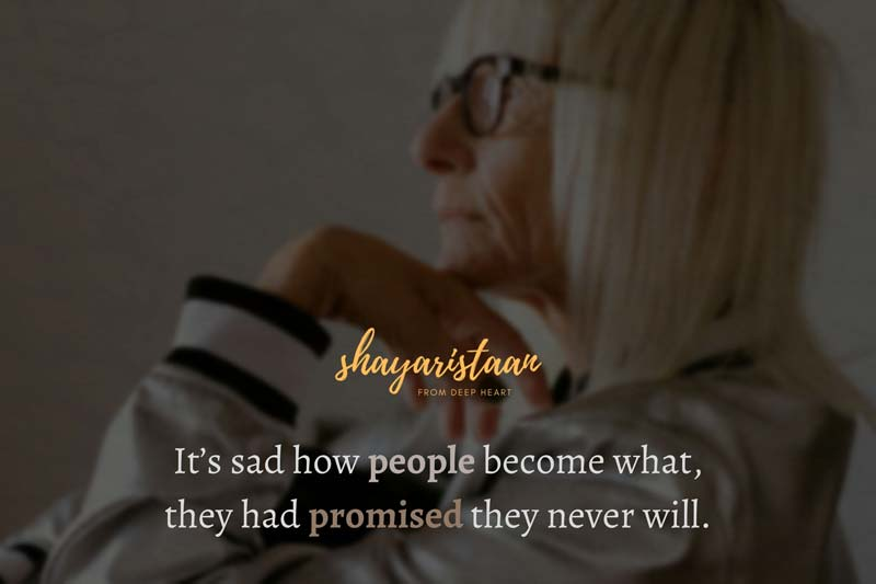 sad emotional shayari | It's sad how people become what, they had promised they never will.