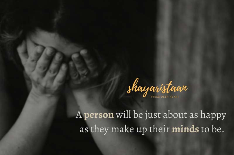 heart touching emotional sad shayari | A person will be just about as happy as they make up their minds to be.