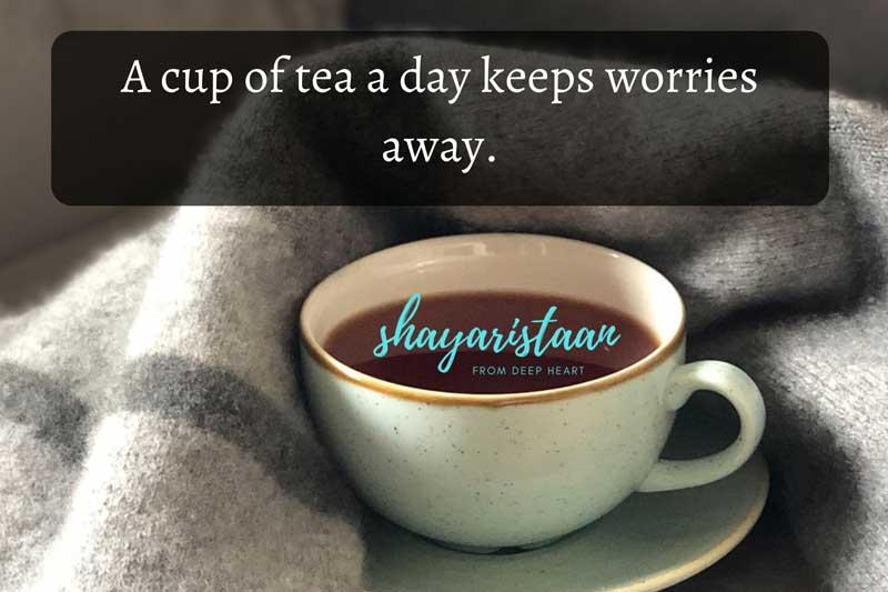 garam chai shayari | A cup of tea a day keeps worries away.