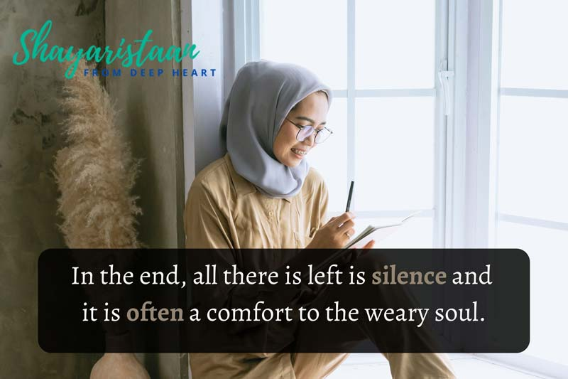 In the end, all there is left is silence and it is often a comfort to the weary soul.
