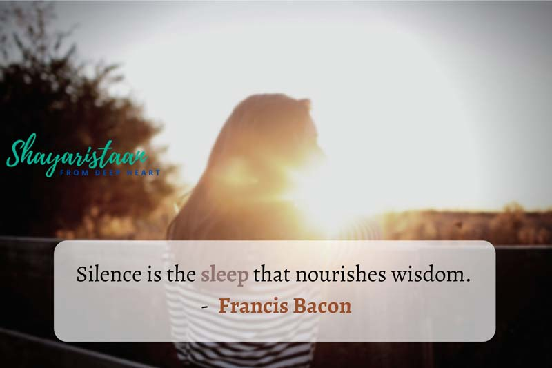 khamoshi par shayari | Silence is the sleep that nourishes wisdom. - Francis Bacon
