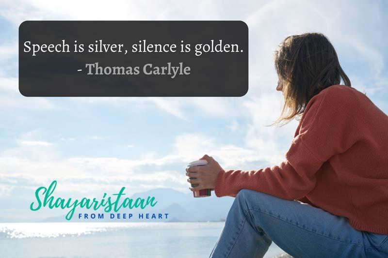 teri khamoshi shayari | Speech is silver, silence is golden. - Thomas Carlyle