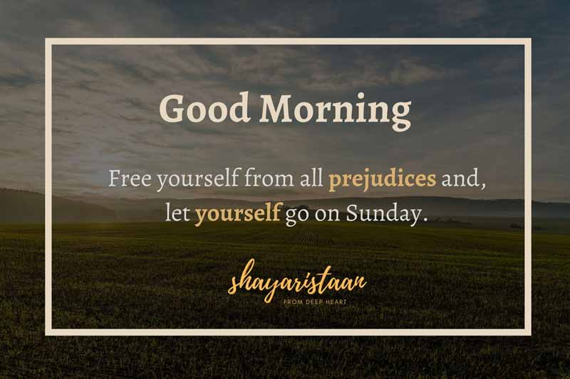 suprabhat message   # Free 😇yourself from all 😇prejudices and, let 😇yourself go on 😇Sunday. Good🌞morning. #