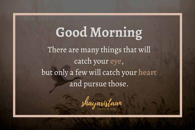 suprabhat images | # There😊 are many things😊 that will catch your👀 eye, but only😊 a few will catch your❤️ heart and pursue those. #