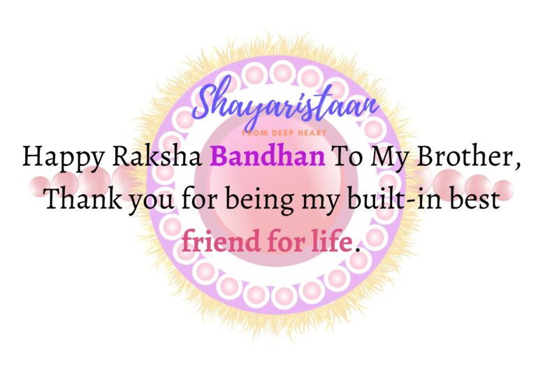 raksha bandhan quotes for brother   Happy Raksha Bandhan To My Brother, Thank you for being my built-in best friend for life.