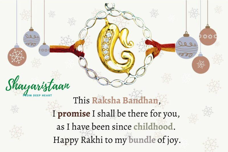 raksha bandhan quotes for brother   This Raksha Bandhan, I promise I shall be there for you, as I have been since childhood. Happy Rakhi to my bundle of joy.