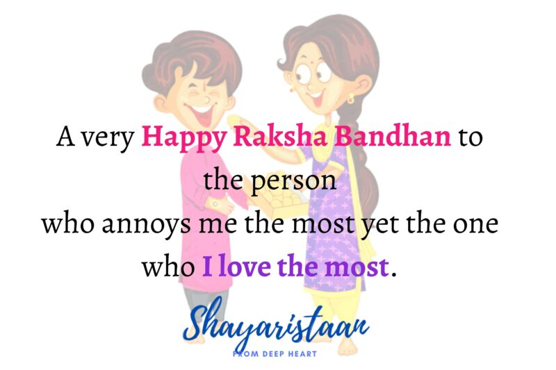 raksha bandhan quotes in hindi   A very Happy Raksha Bandhan to the person who annoys me the most yet the one who I love the most.