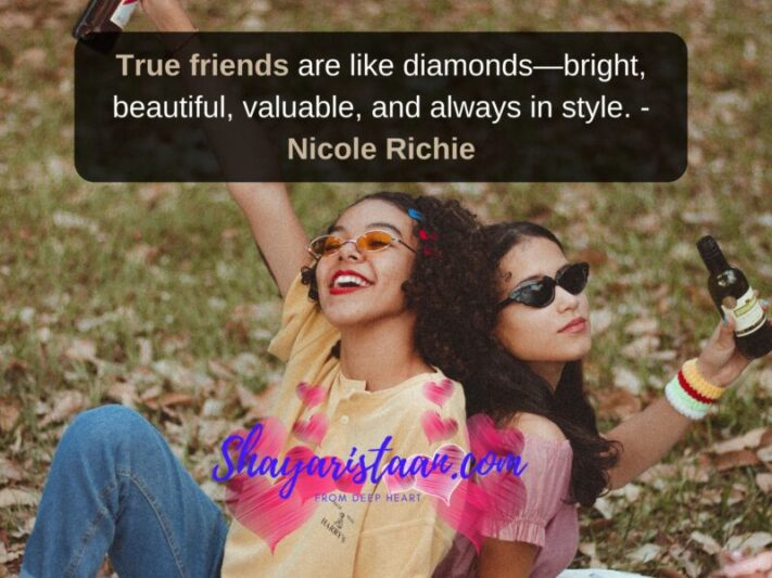 Girl best friend quotes | True friends are like diamonds—bright, beautiful, valuable, and always in style. -Nicole Richie