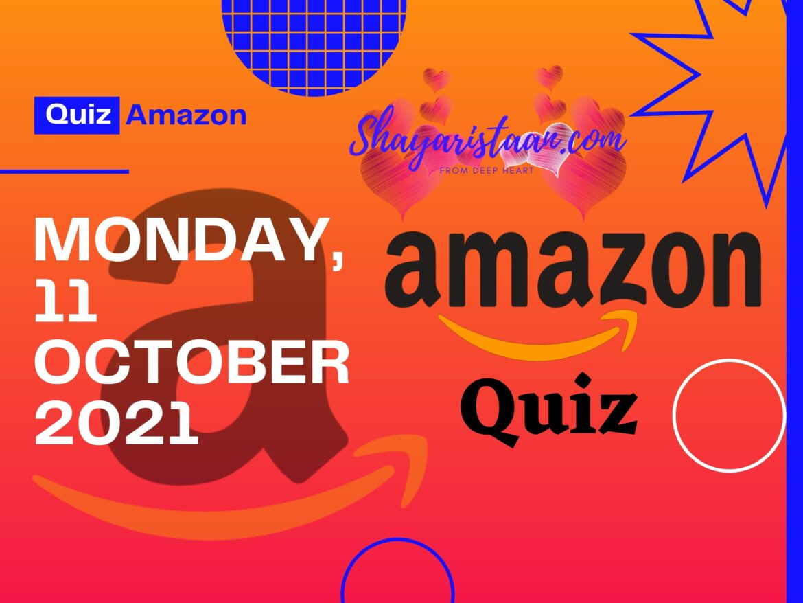 Best Guide To Win Amazon Quiz Answers 11th October 2021
